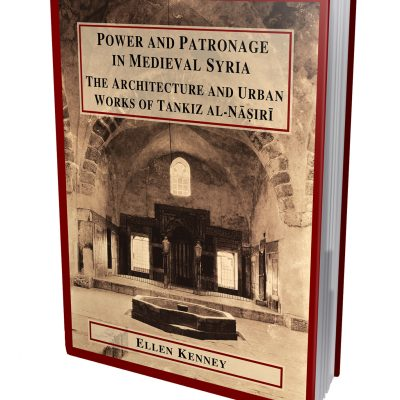 Power and Patronage in Medieval Syria by Ellen Kenney