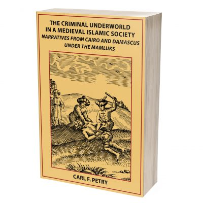 The Criminal Underworld in a Medieval Islamic Society by Carl F. Petry